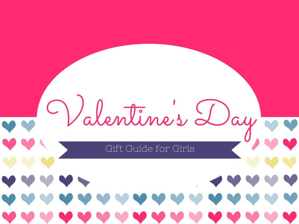 Valentine's Day Gift Guide Girls